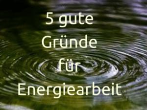 5 gründe für energiearbeit blog 26.9.2016
